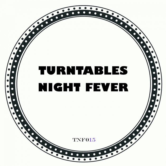 TURNTABLES NIGHT FEVER - Never Let Me Go