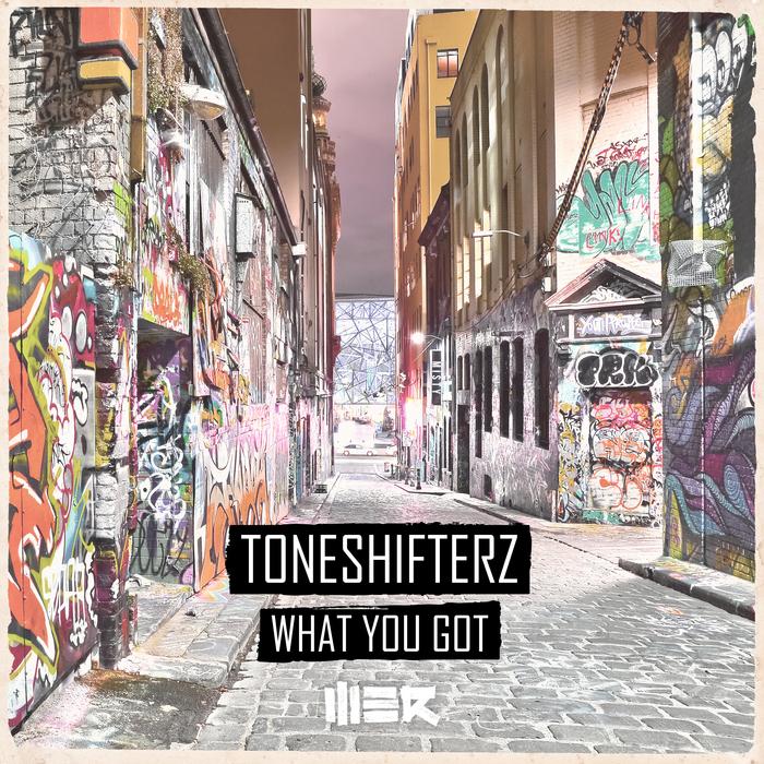 TONESHIFTERZ - What You Got