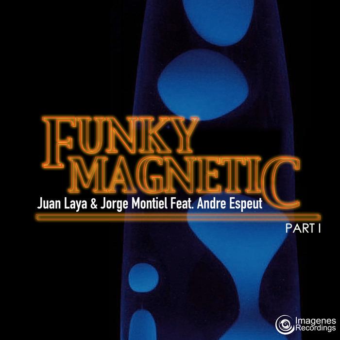 JUAN LAYA & JORGE MONTIEL feat ANDRE ESPEUT - Funky Magnetic - EP One
