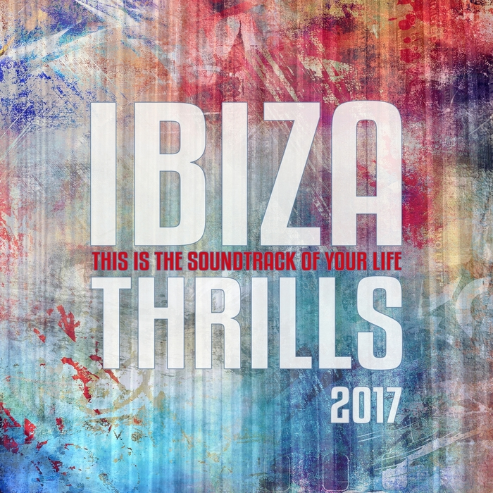 VARIOUS - Ibiza Thrills 2017 Vol 1: The Soundtrack Of Your Life