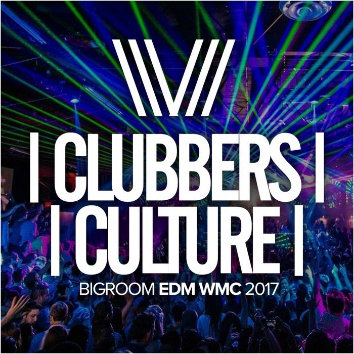 VARIOUS - Clubbers Culture: Bigroom EDM WMC 2017