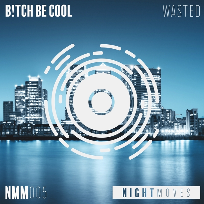 B!TCH BE COOL - Wasted