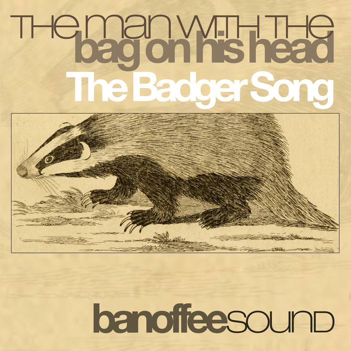 THE MAN with THE BAG ON HIS HEAD - The Badger Song
