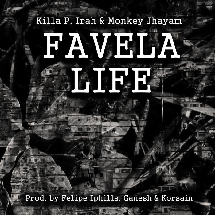 KILLA P/IRAH/MONKEY JHAYAM - Favela Life