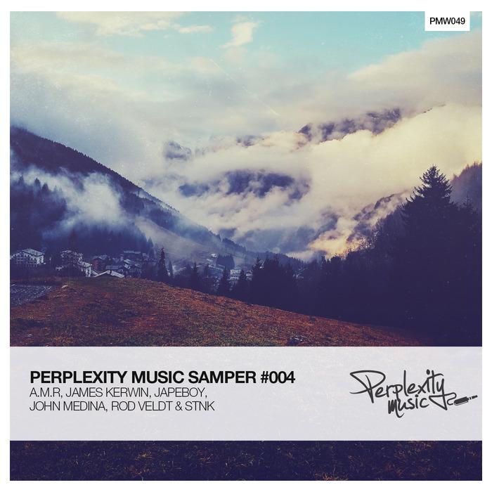 A.M.R/JAMES KERWIN/JAPEBOY/JON MEDINA/ROD VELDT/STNK - Perplexity Music Sampler #004