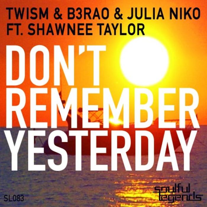 TWISM/B3RAO & JULIA NIKO feat SHAWNEE TAYLOR - Don't Remember Yesterday