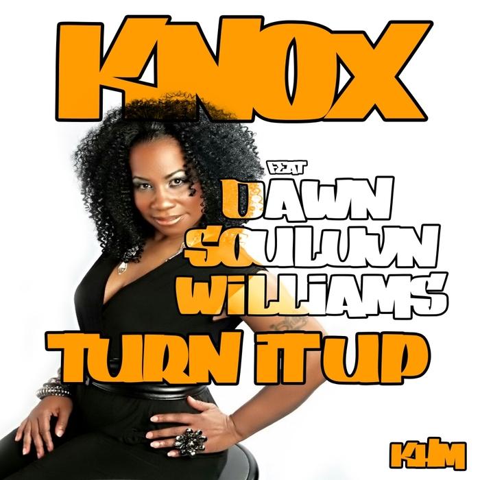 KNOX feat DAWN SOULUVN WILLIAMS - Turn It Up