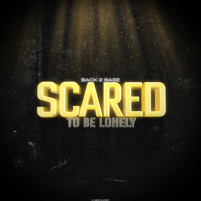 Back 2 Base - Scared To Be Lonely