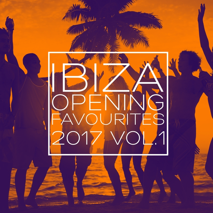 VARIOUS - Ibiza Opening Favourites 2017 Vol 1: Selection Of Dance Music