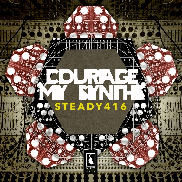 STEADY416 - Courage My Synths