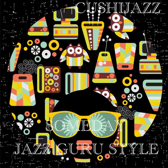 CUSHIJAZZ - Someday