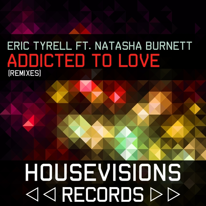 ERIC TYRELL feat NATASHA BURNETT - Addicted To Love (Remixes)
