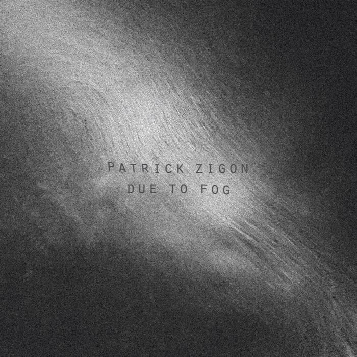 PATRICK ZIGON - Due To Fog
