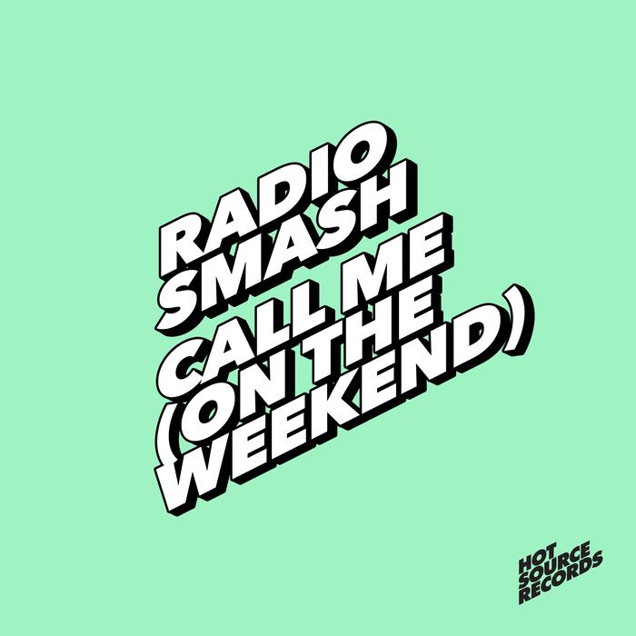 RADIO SMASH - Call Me (On The Weekend)