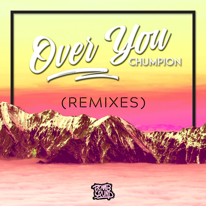 CHUMPION - Over You (Remixes)