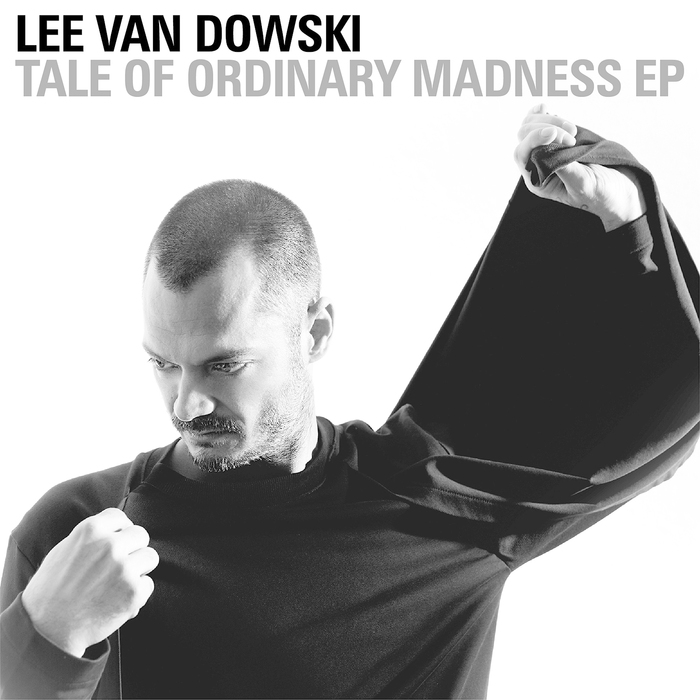 LEE VAN DOWSKI - Tale Of Ordinary Madness EP
