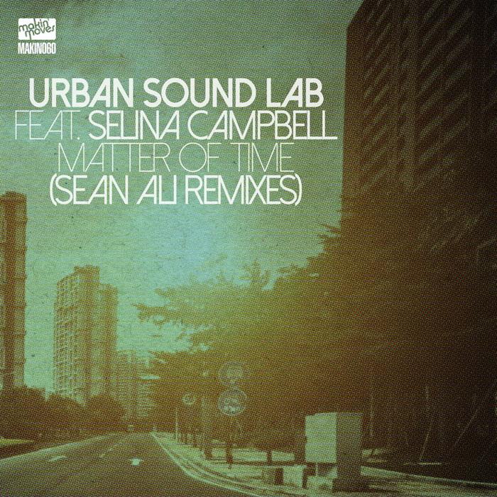 URBAN SOUND LAB feat SELINA CAMPBELL - Matter Of Time (Sean Ali Remixes)