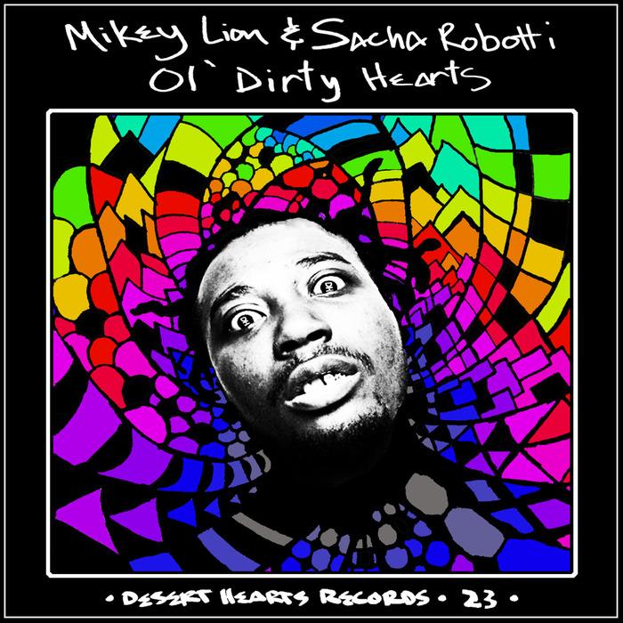 SACHA ROBOTTI/MIKEY LION - Ol' Dirty Hearts