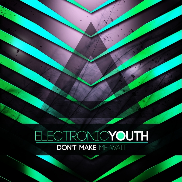 ELECTRONIC YOUTH - Don't Make Me Wait