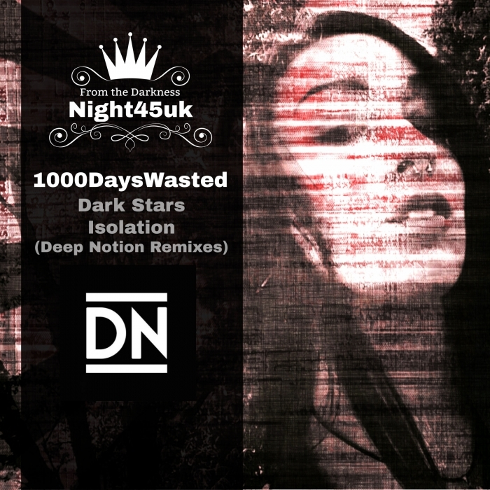 1000DAYSWASTED/DEEP NOTION - Dark Stars & Isolation Remixes