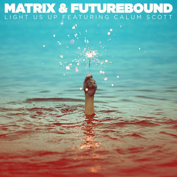 MATRIX & FUTUREBOUND feat CALUM SCOTT - Light Us Up