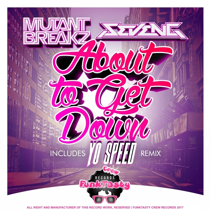 MUTANTBREAKZ/SEVENG - About To Get Down