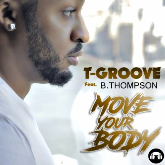 T-GROOVE feat B THOMPSON - Move Your Body