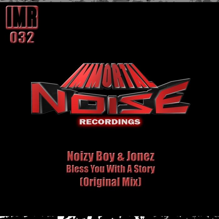 NOIZY BOY & JONEZ - Bless You With A Story