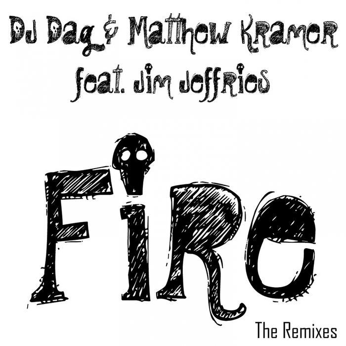 MATTHEW KRAMER/DJ DAG feat JIM JEFFRIES - Fire (The Remixes)