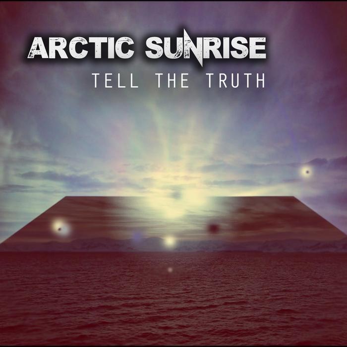 ARCTIC SUNRISE - Tell The Truth