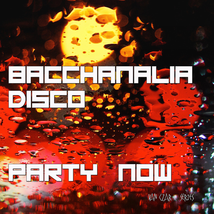 VARIOUS/DISCO VAN - Bacchanalia Disco - Party Now (Mixed By Disco Van)