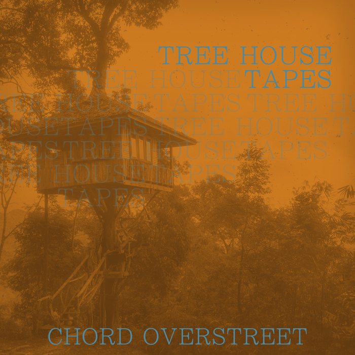 CHORD OVERSTREET - Tree House Tapes
