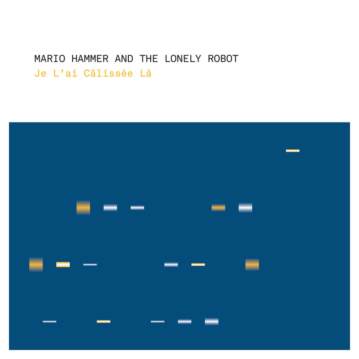MARIO HAMMER & THE LONELY ROBOT - Je L'ai Calissee La