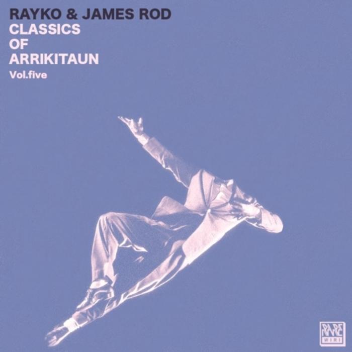 RAYKO/JAMES ROD - Classics Of Arrikitaun Vol 5