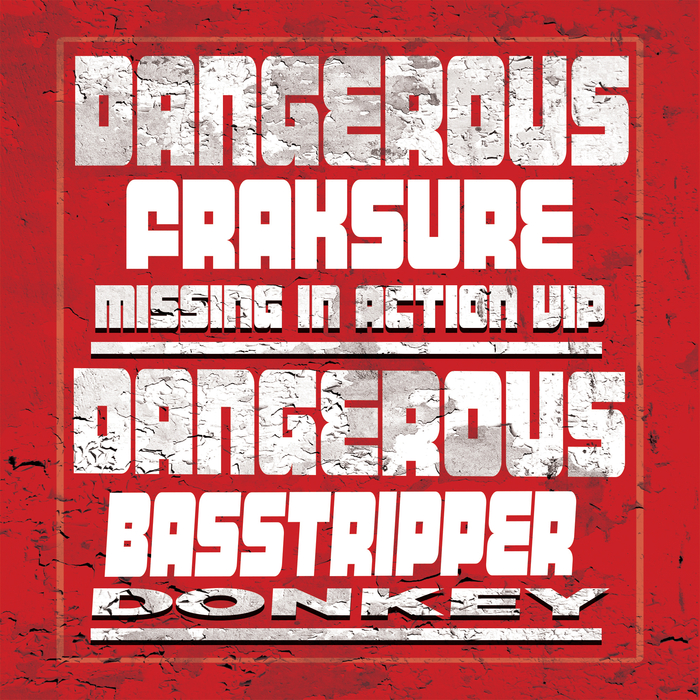 DANGEROUS/FRAKSURE/BASSTRIPPER - Missing In Action/Donkey