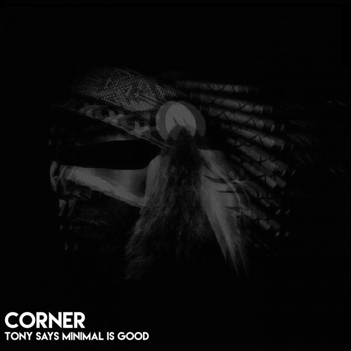 CORNER - Tony Says Minimal Is Good