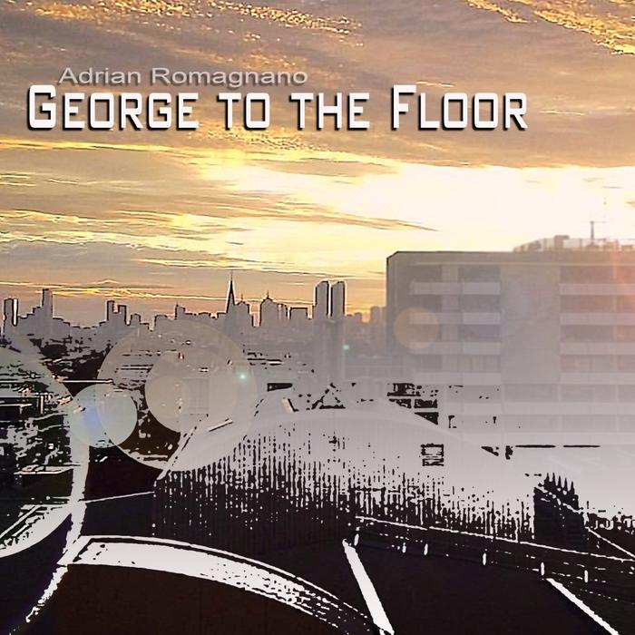ADRIAN ROMAGNANO - George To The Floor