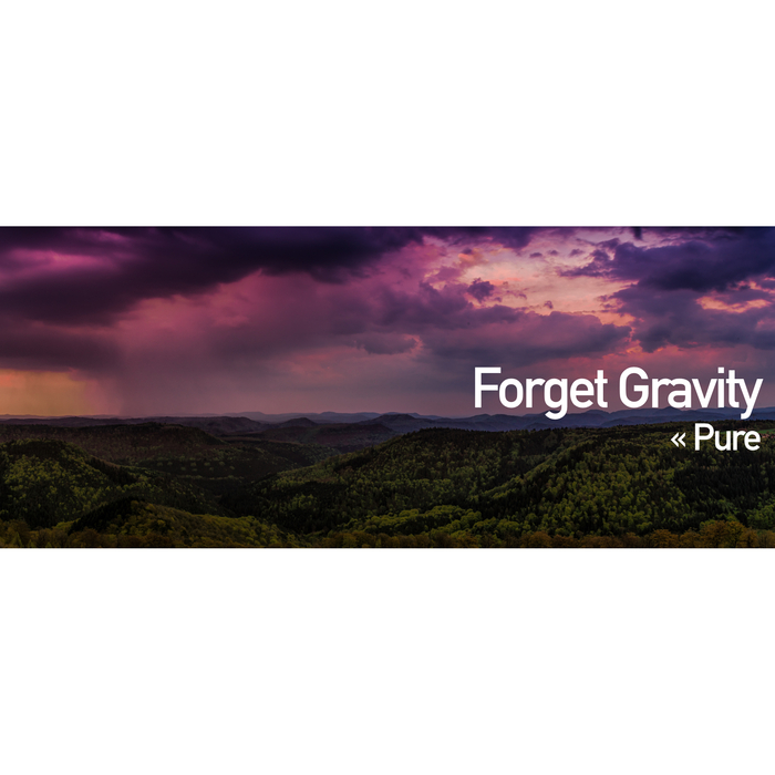 FORGET GRAVITY - Pure