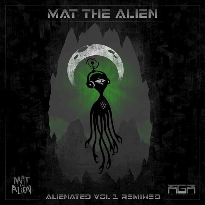 MAT THE ALIEN - Alienated Vol 1 (Remixes)