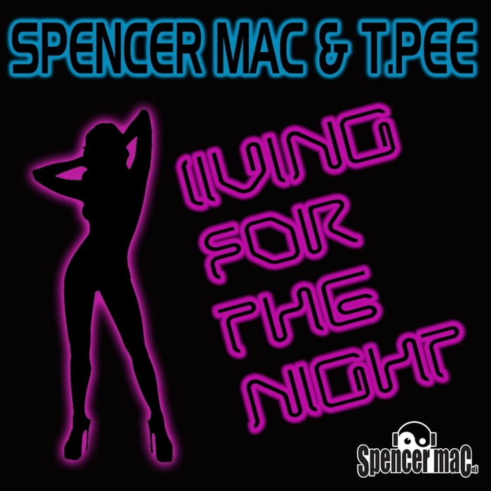 SPENCER MAC & T PEE - Living For The Night