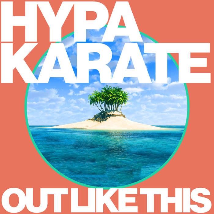 HYPA KARATE - Out Like This