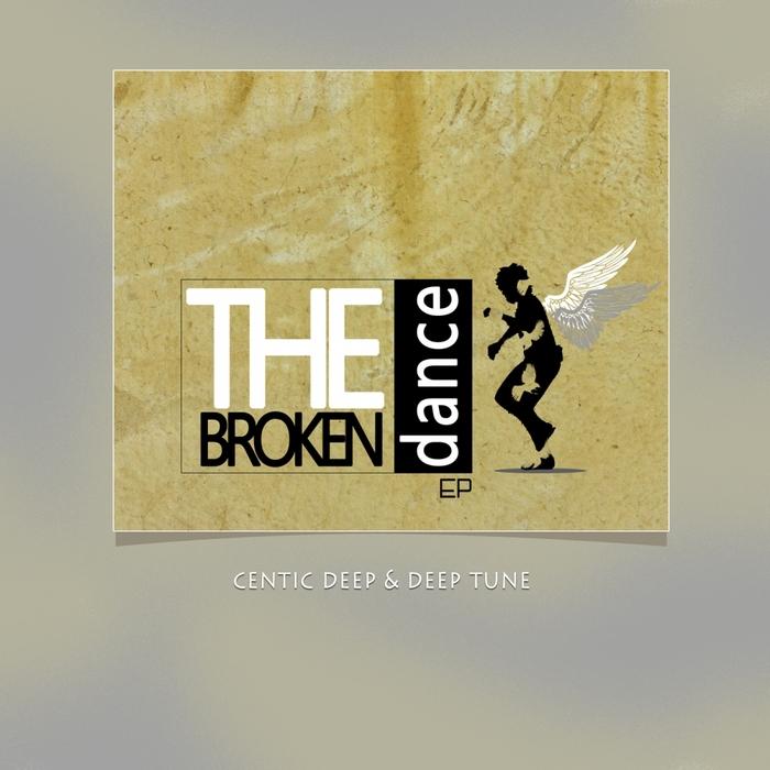CENTIC DEEP & DEEP TUNE - The Broken Dance EP