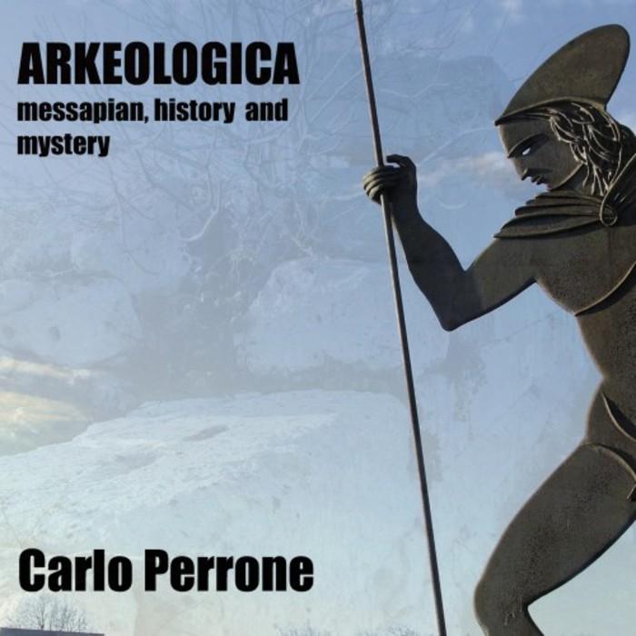 CARLO PERRONE - Arkeologica (Messapian, Hystory And Mystery)