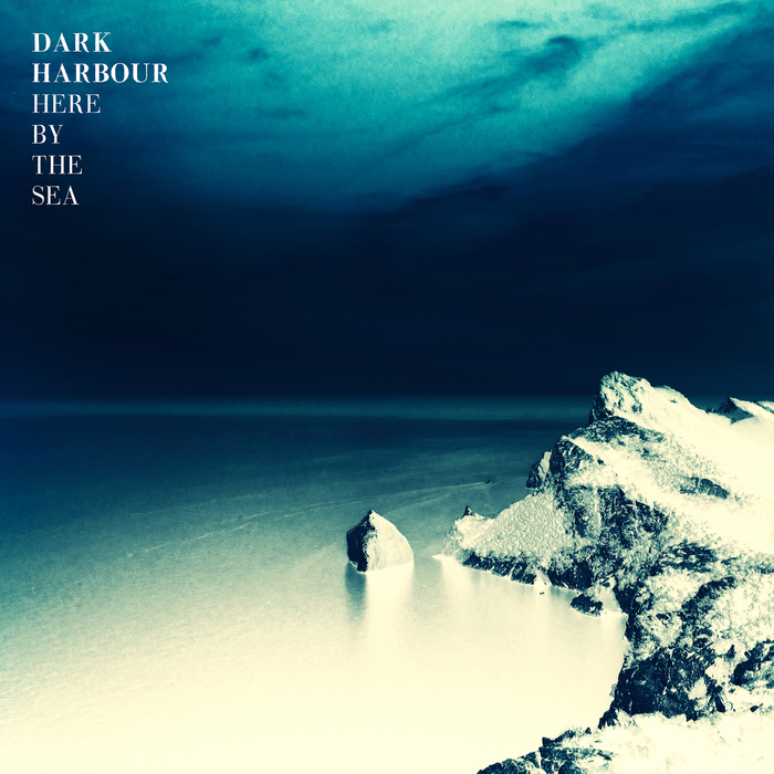 DARK HARBOUR - Here By The Sea