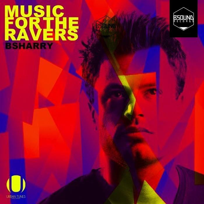 BSHARRY - Music For The Ravers