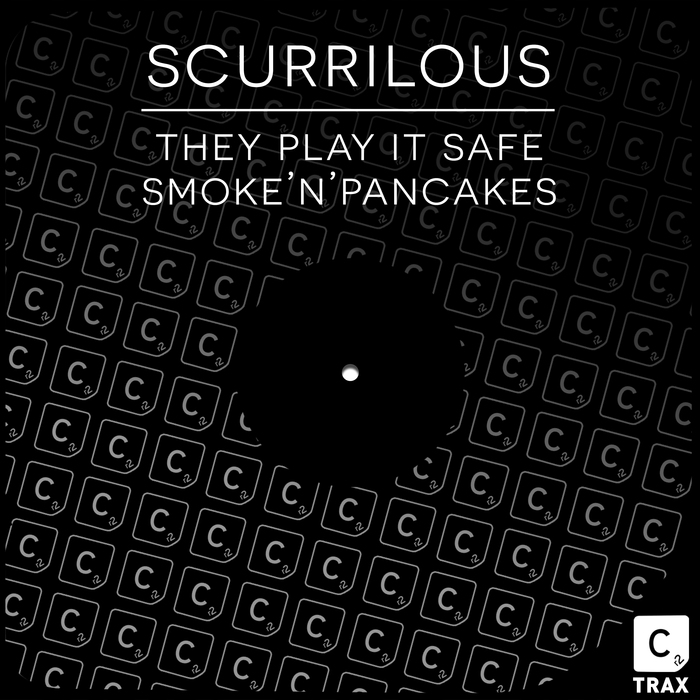 SCURRILOUS - They Play It Safe/Smoke 'N' Pancakes