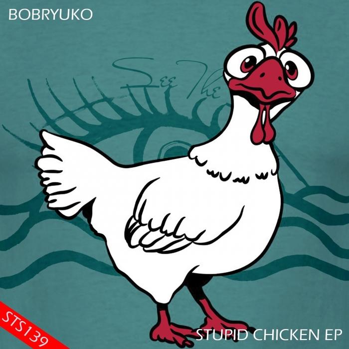 BOBRYUKO - Stupid Chicken EP