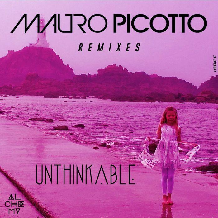 MAURO PICOTTO - Unthinkable (Remixes)