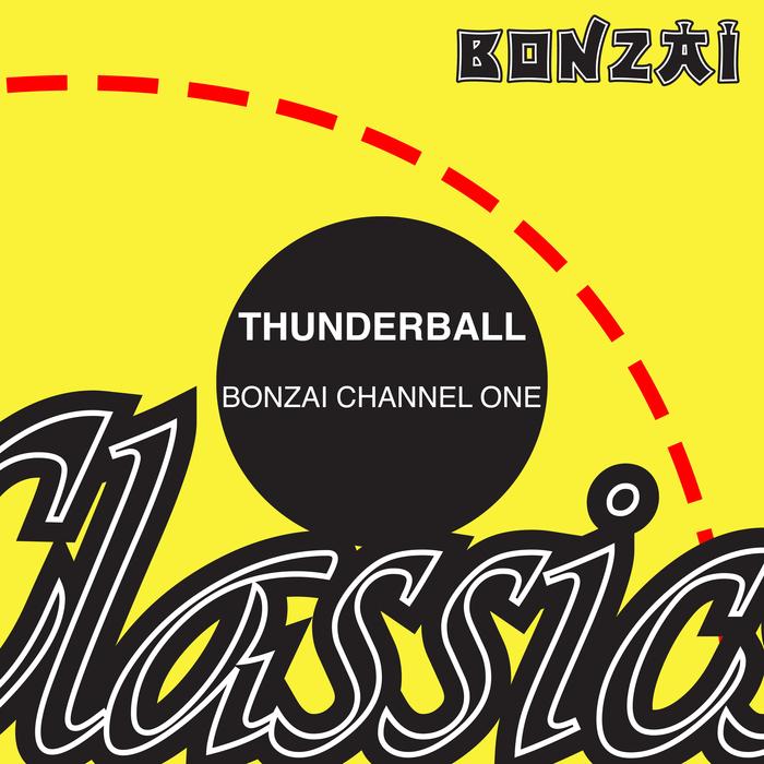 THUNDERBALL - Bonzai Channel One