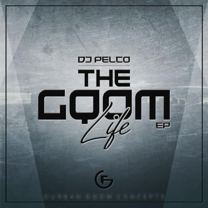 DJ PELCO - The Gqom Life